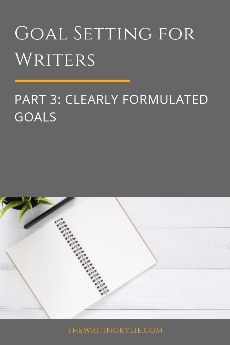 Goal Setting For Writers Part 3 Clearly Formulated Goals