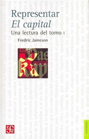 Representar El Capital : una lectura del tomo I / Fredric Jameson.. México : FCE, 2013 http://absysnetweb.bbtk.ull.es/cgi-bin/abnetopac?TITN=550326