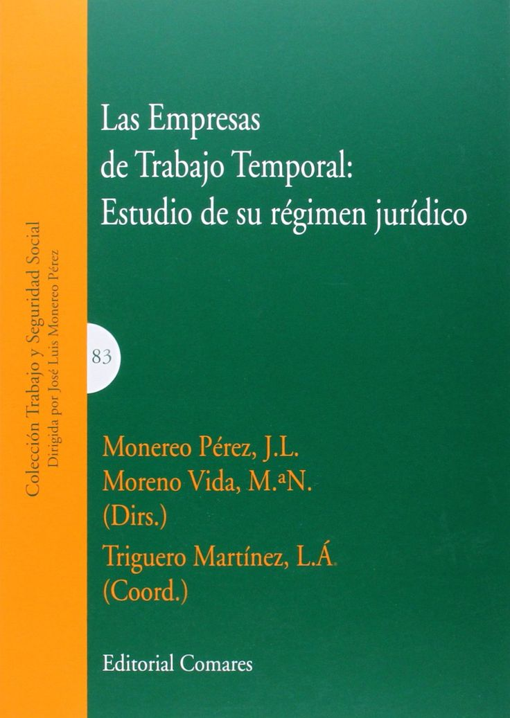 Las empresas de trabajo temporal : estudio de su régimen jurídico / Monereo Pérez, J. L., Moreno Vida, Mª N. (dirs.) ; Triguero Martínez, L. Á. (coord.) - 2014