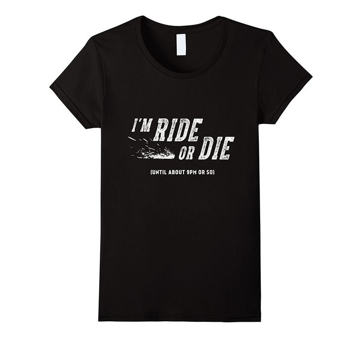 I'm Ride Or Die Until About 9Pm Or So Shirt