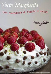 Ricetta Torta Margherita con macedonia di fragole e panna senza glutine