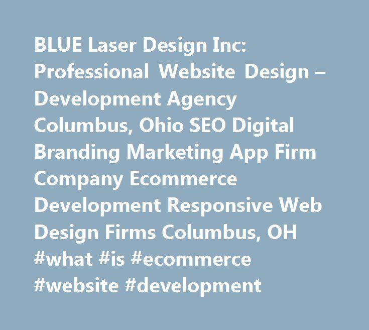 BLUE Laser Design Inc: Professional Website Design – Development Agency Columbus, Ohio SEO Digital Branding Marketing App Firm Company Ecommerce Development Responsive Web Design Firms Columbus, OH #what #is #ecommerce #website #development http://tampa.remmont.com/blue-laser-design-inc-professional-website-design-development-agency-columbus-ohio-seo-digital-branding-marketing-app-firm-company-ecommerce-development-responsive-web-design-firms-columbus-oh-w/  # Based in Columbus, Ohio Blue…