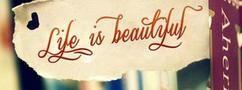 Life is Beautiful. .