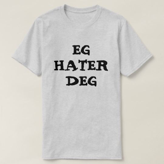 I hate you in Norwegian Grey T-Shirt A Norwegian text: Eg hater deg, that can be translate to: I hate you . This grey t-shirt can be customised to give it you own unique look.