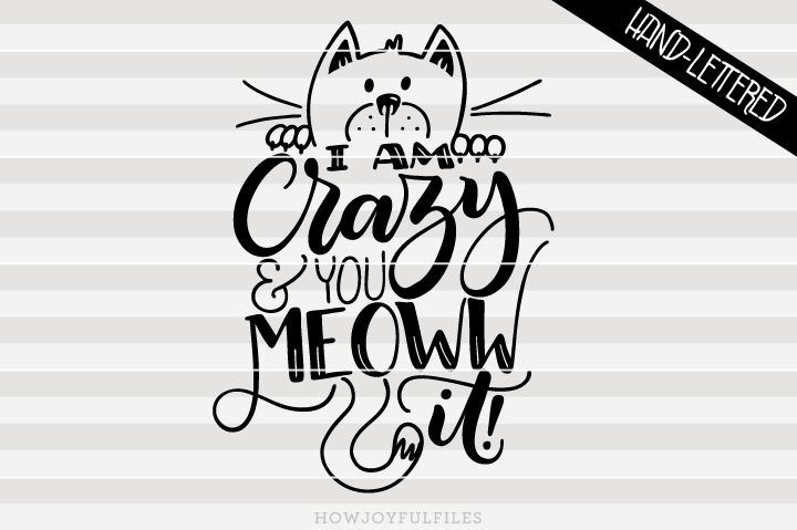 Download I am crazy and you meoww it! - Crazy cat lady - Cat lover ...