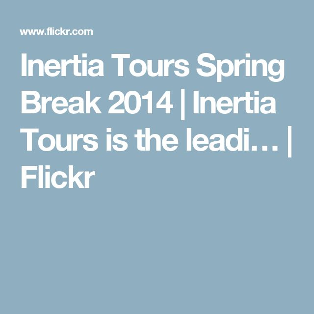 Inertia Tours Spring Break 2014   Inertia Tours is the leadi…   Flickr