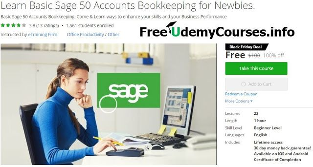 [Udemy #BlackFriday] Learn Basic Sage 50 Accounts #Bookkeeping for Newbie   About This Course  Published 5/2015English  Course Description  ==========>Steps Towards Enlightenment<==========  For Greater Results watch these tutorials in HD  Sage 50 Accountsis the ideal businessaccountingsoftware for small to mid-sized business owners.  You save time onbookkeepingand paperwork because many ofsimple bookkeepingtasks are handled automatically making it easier to run your business.  Contents and Overview  This training course covers the basics of using anaccounting software you will cover the importance of usingSage 50 Accountsas your accounting and bookkeeping tool.  You will be able to pay your bills tovendorsand receipts fromcustomers.  Setup your current bank account inSage 50 Accounts and you're ready to pay your bills without licking envelopes.  You will be able to easilygenerate reportswith the information you need so you always know where your business stands. You instantly know whether you're making money and whether your business is healthy  Upon completion of this training course you will be able to operateSage 50 Accountsmuch more confidently and will understand how Sage 50 Accounts can be easily incorporated into your day to day bookkeeping and record keeping.  You will be able to analyse data in form ofreportsand would be able to make some positivedecisionwith regards to yourbusiness activity.  This course is designed for beginners so please do not expect a lot from this training courseThank you for joining my course.  This information is provided as a guide for further advice contact your Accountant.  What are the requirements?  A Person Who is Keen To Learn  What am I going to get from this course?  Understanding of Sage 50 Accounts Professional 13 Accounting Software  Setting up a company file  Figuring out the appropriate Chart of Account (COA) for your business  Setting up customers and vendors accounts  Processing invoices and credit notes  Receiving Payments and Paying bills  Allocation of cash receipts and payments  Allocation of cash receipts and payments  Genarate Reports in Sage50 Accounts 2013 edition  Bank Reconciliation  VAT Calculation  VAT Reconciliation  What is the target audience?  If you are new to computerised accounting software  Small Business Owners looking forward to maintain thier own accounts  Business Managers to gather an additional skill  Accounting Students and Recent Accounting Grads looking for a new job  Accounting Professionals who want to brush up their skills  best udemy courses free udemy FREE UDEMY COUPON office productivity udemy coupon udemy free udemy online courses