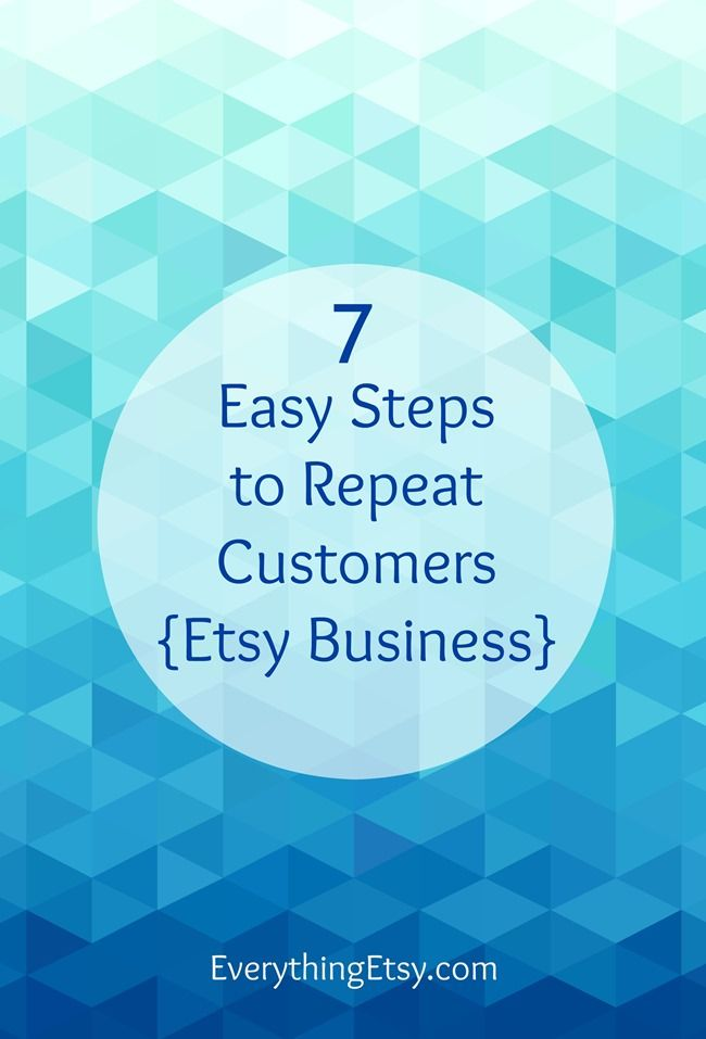 7 Easy Steps to Repeat Customers {Etsy Business} - EverythingEtsy.com #etsy #etsybusiness