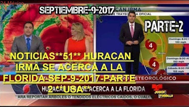 NOTICIAS**51** HURACAN IRMA SE ACERCA A LA FLORIDA-SEP-9-2017-PARTE 2 **USA**