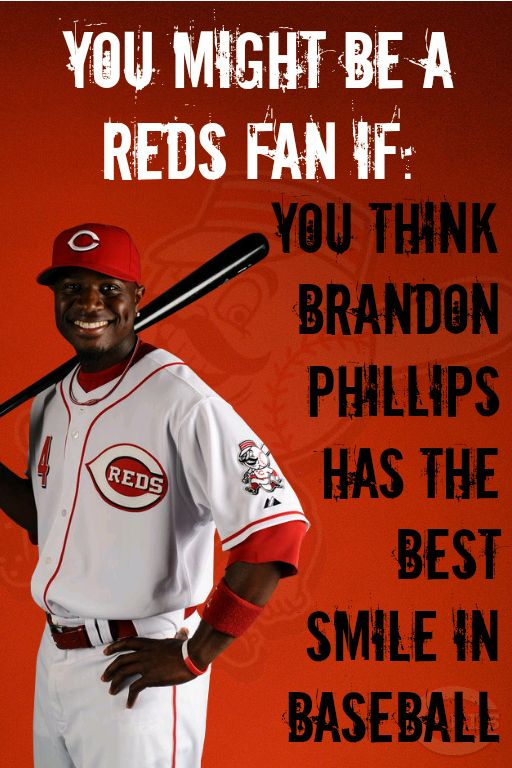 You Might Be a Reds Fan If: You think Brandon Phillips has the best smile in baseball. #Cincinnati #Reds www.reds.com
