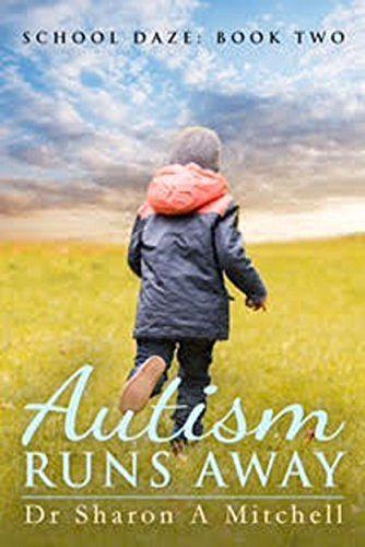Autism Runs Away: Book Two of the School Daze Series…