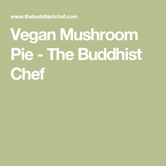Vegan Mushroom Pie - The Buddhist Chef