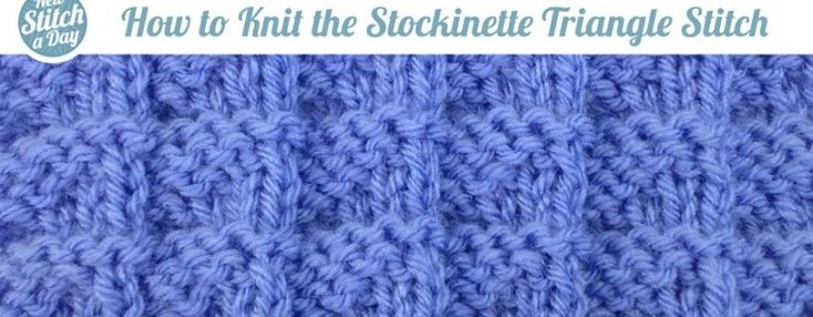 How to Knit the Stockinette Triangle Stitch - pdf instructions for right and left-handed plus video.