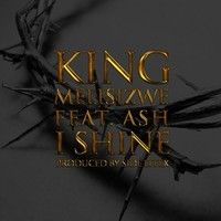 King Melisizwe  feat  ASH - I Shine by STBnG on SoundCloud ..... Now available on iTunes