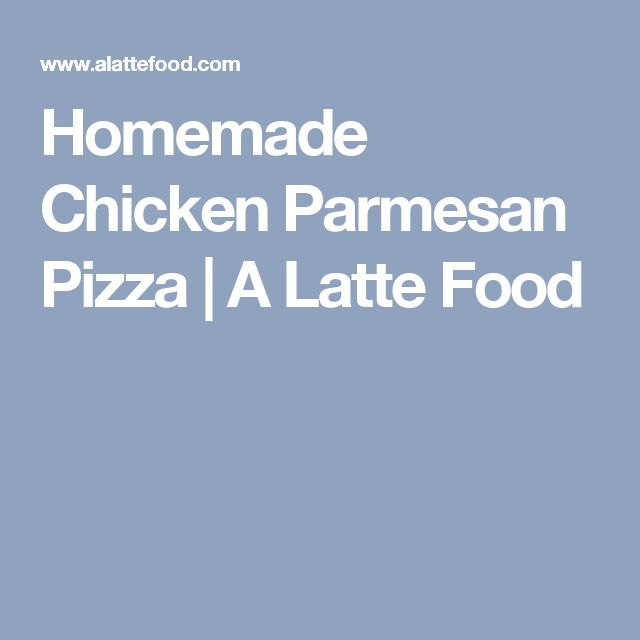 Homemade Chicken Parmesan Pizza | A Latte Food