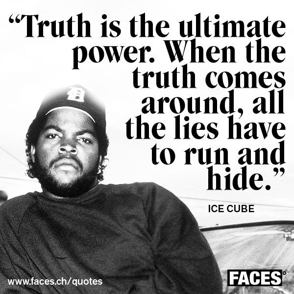 Celebrity Quotes Inspirational Quote By Ice Cube Truth Is The Ultimate Power Ehen The Truth Com Rapper Quotes Rap Quotes Gangsta Quotes