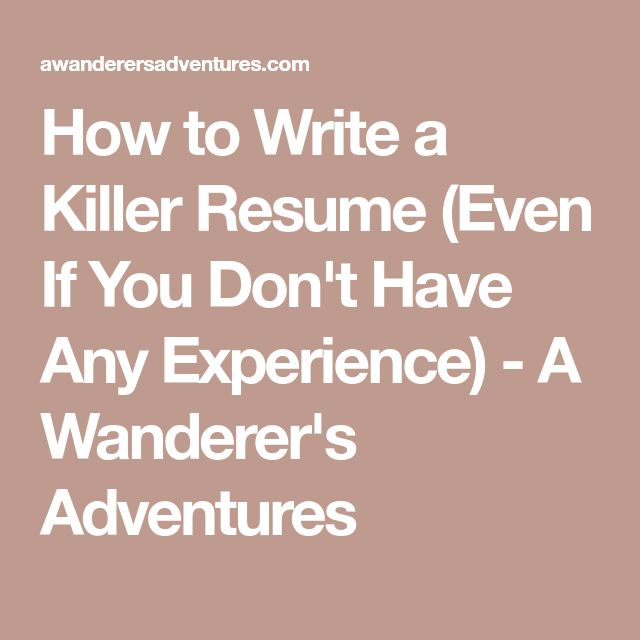 How to Write a Killer Resume (Even If You Don't Have Any Experience) - A Wanderer's Adventures