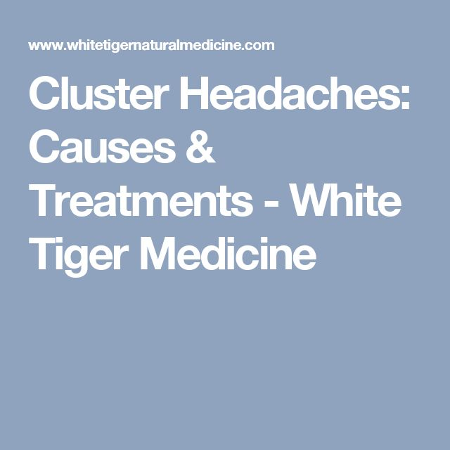 Cluster Headaches: Causes & Treatments - White Tiger Medicine