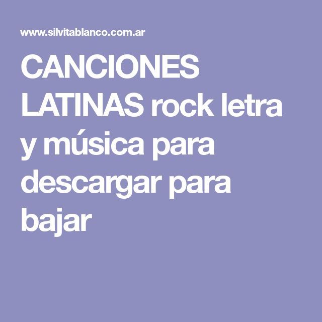 CANCIONES LATINAS rock letra y música para descargar para bajar