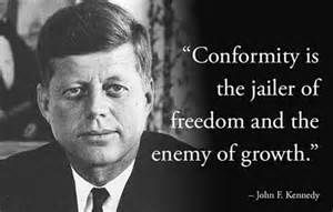 "This quote from John F. Kennedy is important to have in the classroom in order to foster the students' individuality in their personalities as well as their schoolwork. ""Conformity"" could be a vocabulary term and discussions about leaders who did not conform to standards could come out of a poster such as this!"