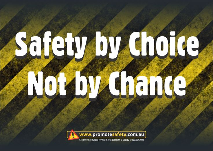 Workplace Safety and Health Slogan - safety by choice not by chance.