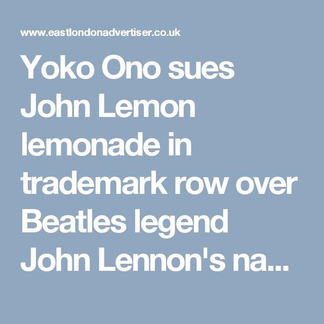 Yoko Ono sues John Lemon lemonade in trademark row over Beatles legend John Lennon's name - Latest Tower Hamlets News - East London Advertiser