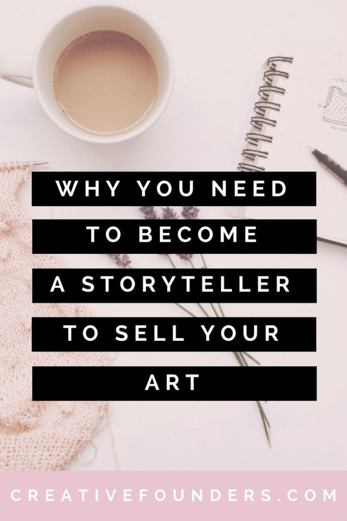 Become A Storyteller To Sell Your Art Business Art Marketing