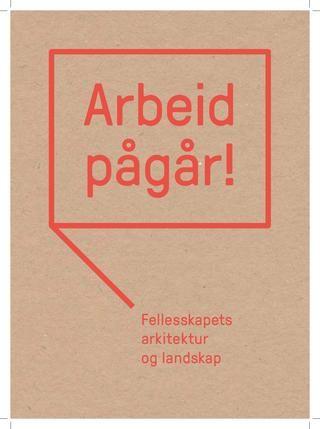 Katalog for utstillingen Arbeid pågår! Fellesskapets arkitektur og landskap