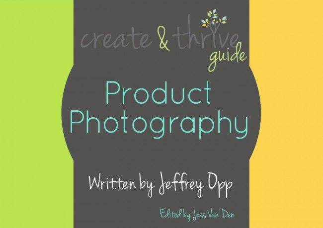 Create and Thrive: product photography guide  via: http://www.marketyourcreativity.com