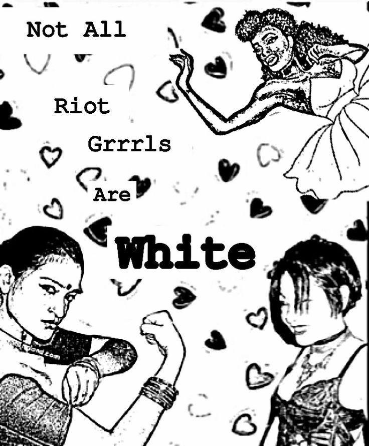 Not All Riot Grrrls Are White #feminism #intersectionality  Riot Grrrl has encountered a small scale revival across certain parts of the world, and predominantly due to the internet and later, social networking and a revived interest in feminism i.e. the sprouting of Slut Walks around the globe. It has been criticised in its 90s form for its lack of representation of women of colour and trans women.
