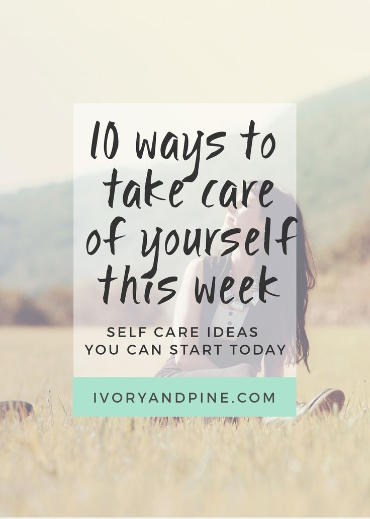 10 ways to take care of yourself | self care | practicing self care | mental health