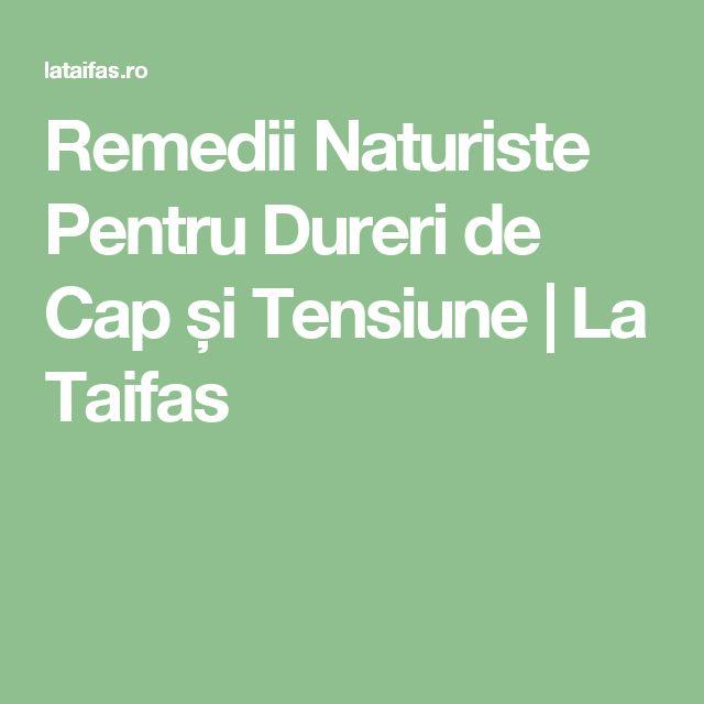 Remedii Naturiste Pentru Dureri de Cap și Tensiune | La Taifas