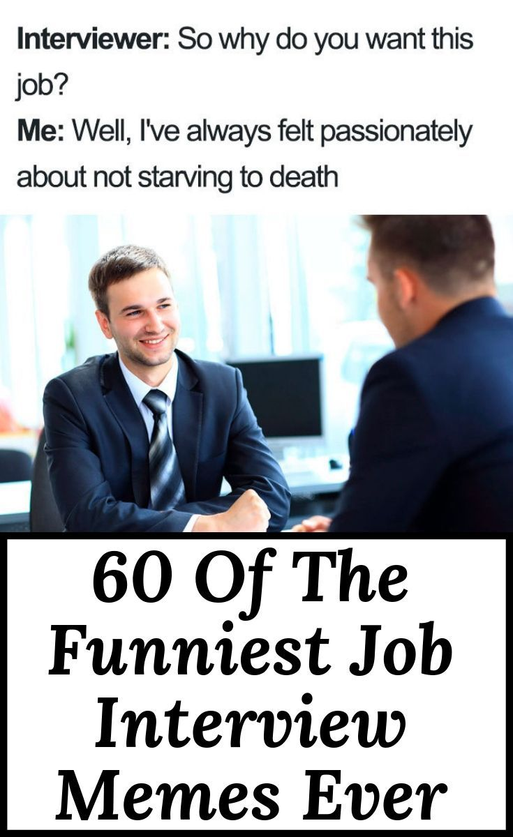 60 Of The Funniest Job Interview Memes Ever Funny Jobs Funny Interview Job Memes
