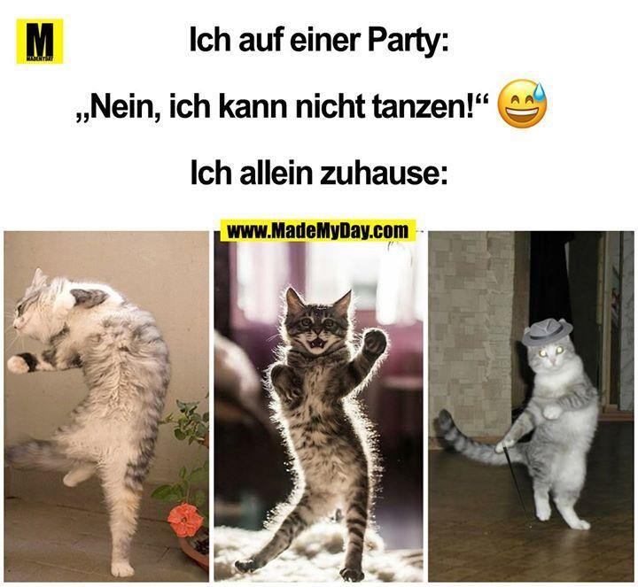 """Ich auf einer Party: """"Nein, ich kann nicht tanzen!"""" ? Ich allein zuhause:"""