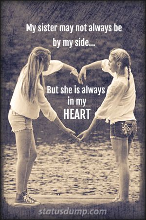 Sister Quotes for Facebook My sister may not always be