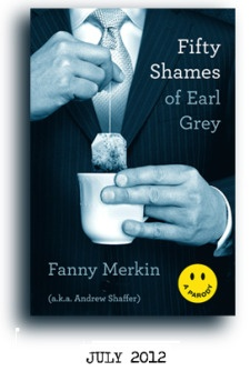 """Fifty Shames of Earl Grey  (parody) by Fanny Merkin (hohoho)  I'm much more likely to read this 'fanfic' than """"Fifty Shades of Grey"""""""