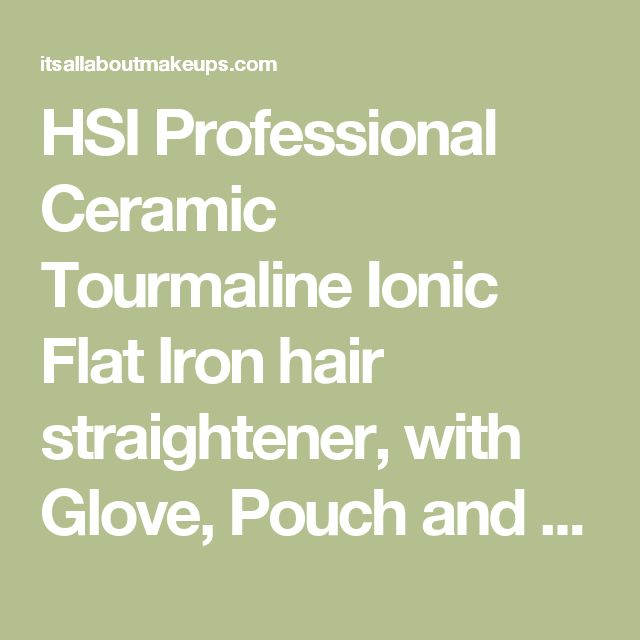 HSI Professional Ceramic Tourmaline Ionic Flat Iron hair straightener, with Glove, Pouch and Travel Size Argan Oil Leave-in Hair Treatment (Packaging May Vary)