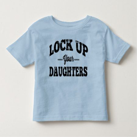 Lock Up Your Daughters Toddler T-shirt - tap to personalize and get yours