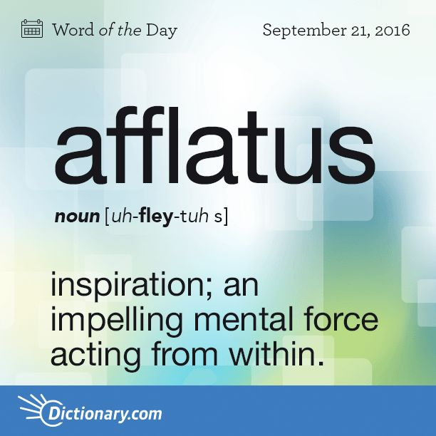 Dictionary.com's Word of the Day - afflatus - inspiration; an impelling mental force acting from within.