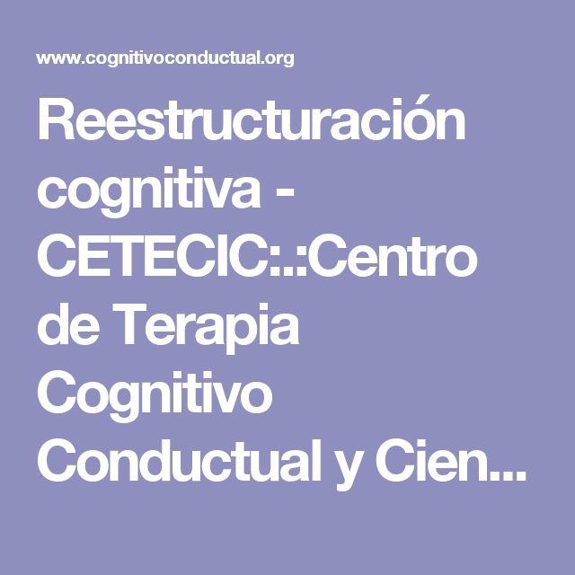 Reestructuración cognitiva - CETECIC:.:Centro de Terapia Cognitivo Conductual y Ciencias del Comportamiento