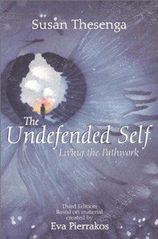 The Undefended Self: Living the Pathwork: Susan Thesenga, Eva Pierrakos, Asha Greer: 9780961477776: Amazon.com: Books