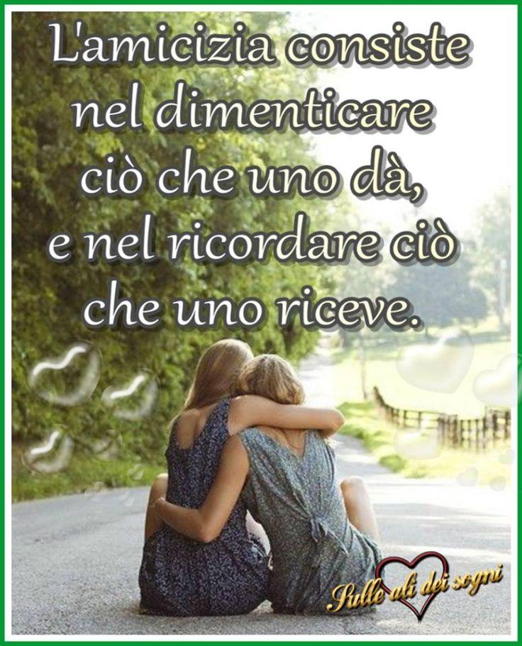 L'amicizia consiste nel dimenticare ciò che uno dà, e nel ricordare ciò che uno riceve. #amicizia