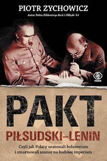 """Kresy zaklęte w książkach: Piotr Zychowicz, """"Pakt Piłsudski-Lenin, czyli jak Polacy uratowali bolszewizm i zmarnowali szansę na budowę imperium"""""""