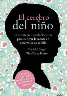 Daniel J. Siegel & Tina Payne Bryson: El cerebro del niño // Localización: 37.01 SIE cer