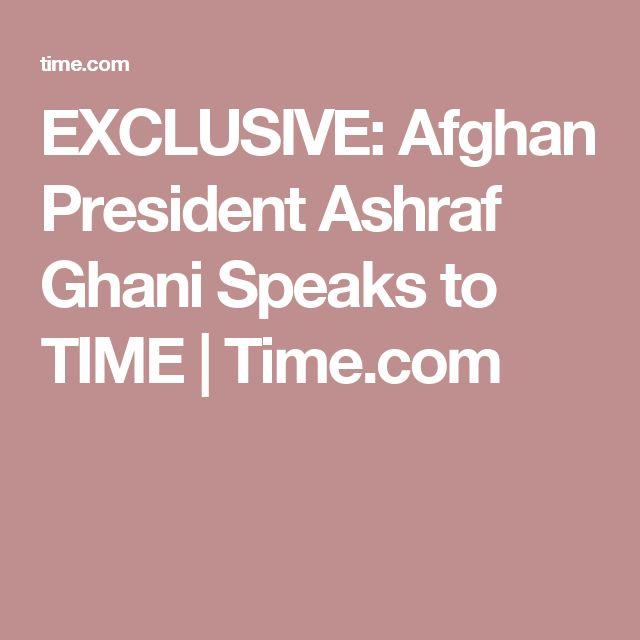 EXCLUSIVE: Afghan President Ashraf Ghani Speaks to TIME   Time.com