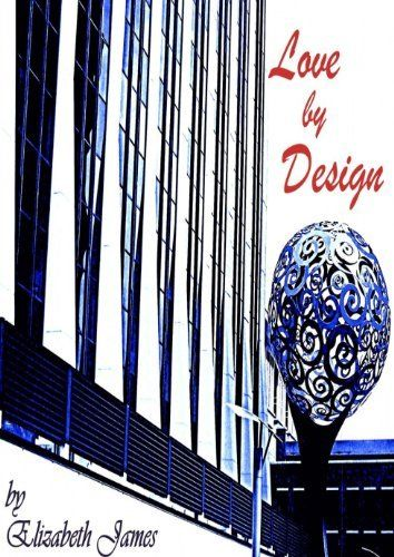 Available now!!! Love By Design (Design series) by Elizabeth James, http://www.amazon.com/dp/B00B5KVE3G/ref=cm_sw_r_pi_dp_YgGarb043GDXF