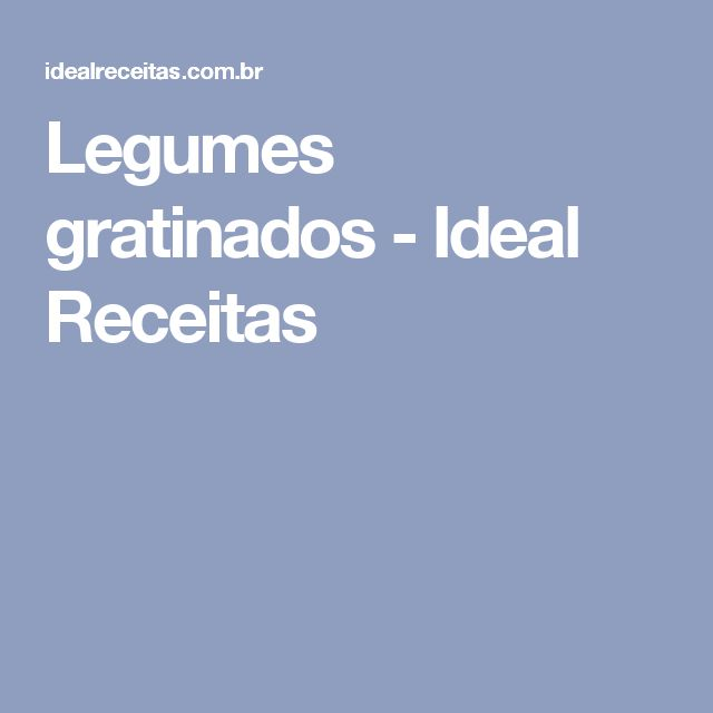 Legumes gratinados - Ideal Receitas