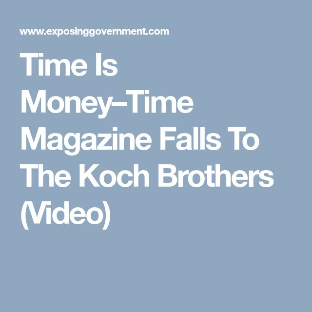 Time Is Money–Time Magazine Falls To The Koch Brothers (Video)