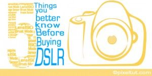 5 things you better know before buying DSLR camera -pixeltut.com
