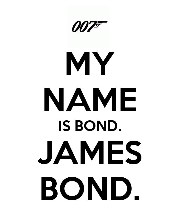the name is bond james bond | MY NAME IS BOND. JAMES BOND. - KEEP CALM AND CARRY ON Image Generator ...